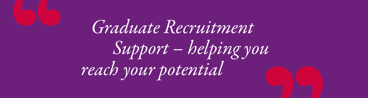 Graduate Recruitment Support – helping you reach your potential